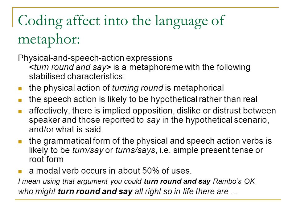 Coding affect into the language of metaphor: Physical-and-speech-action expressions is a metaphoreme with the following stabilised characteristics: th