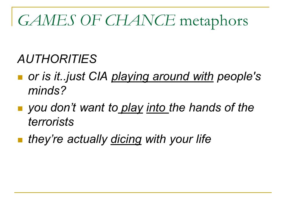 GAMES OF CHANCE metaphors AUTHORITIES or is it..just CIA playing around with people's minds? you don't want to play into the hands of the terrorists t