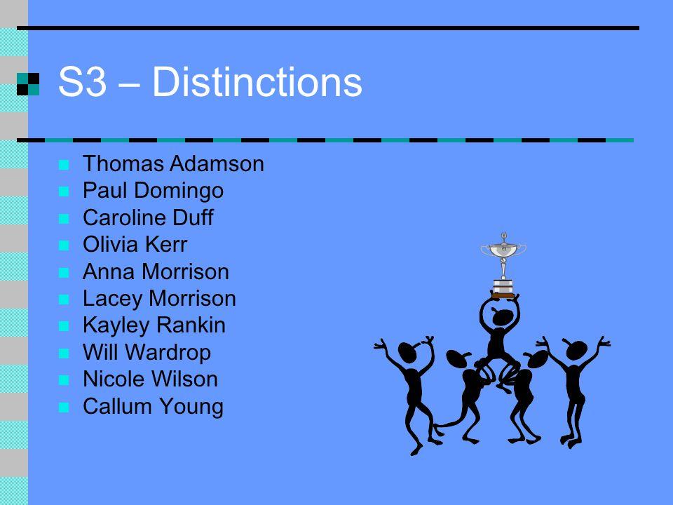 S3 – Distinctions Thomas Adamson Paul Domingo Caroline Duff Olivia Kerr Anna Morrison Lacey Morrison Kayley Rankin Will Wardrop Nicole Wilson Callum Young