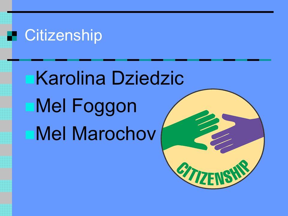 Citizenship Karolina Dziedzic Mel Foggon Mel Marochov