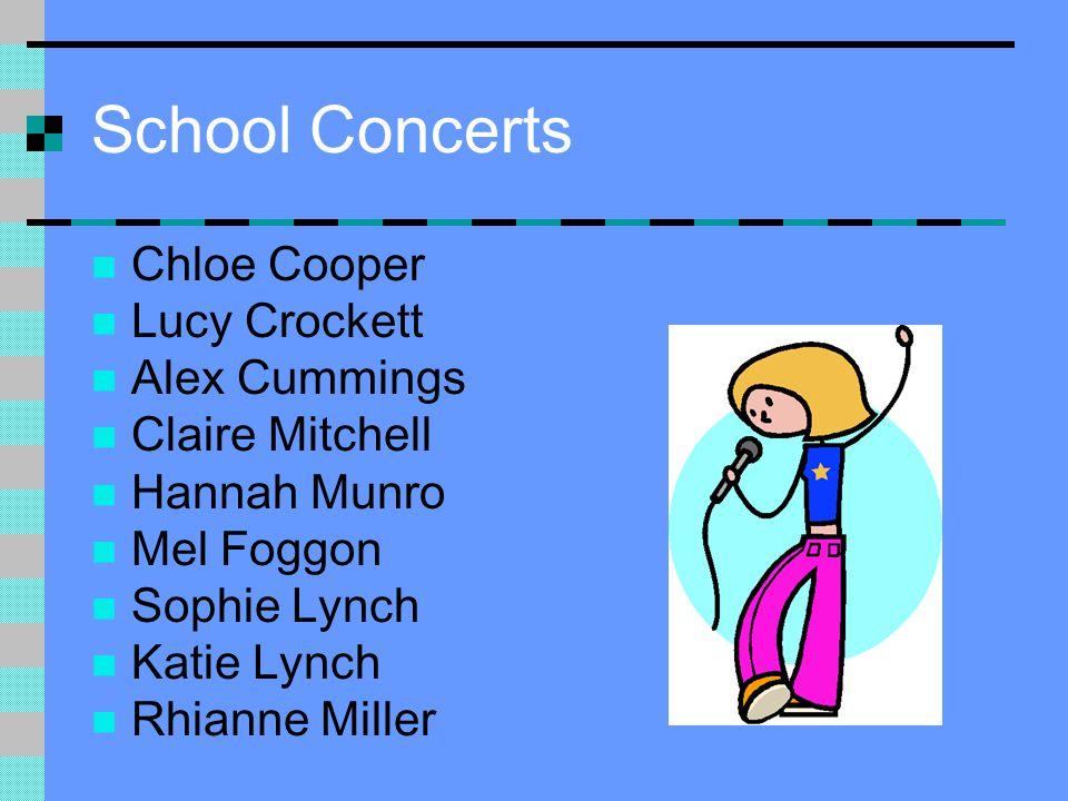 School Concerts Chloe Cooper Lucy Crockett Alex Cummings Claire Mitchell Hannah Munro Mel Foggon Sophie Lynch Katie Lynch Rhianne Miller