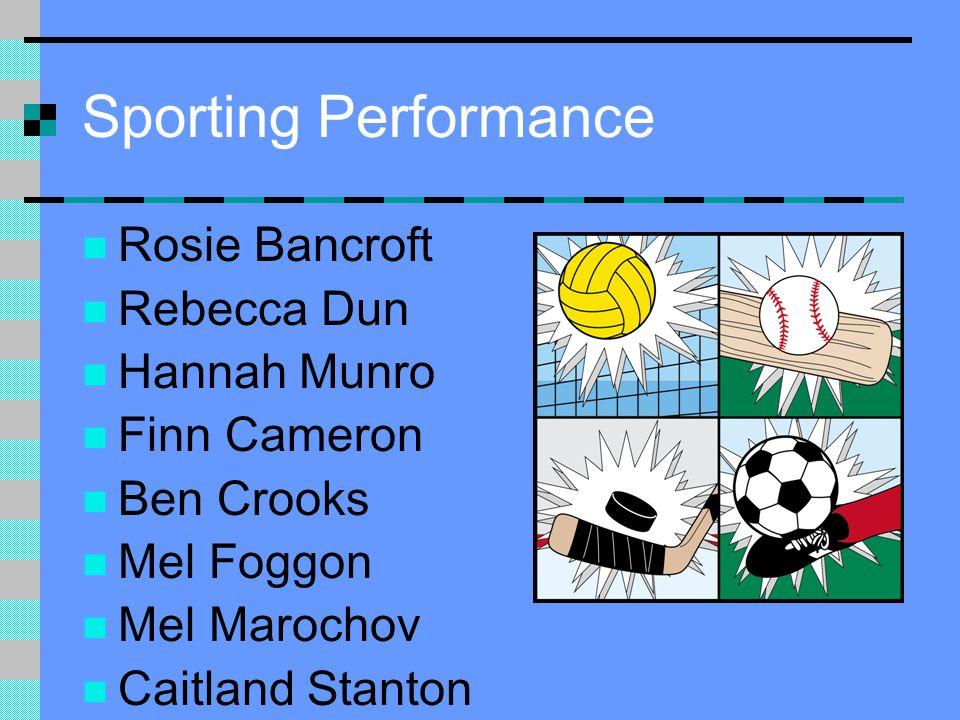 Sporting Performance Rosie Bancroft Rebecca Dun Hannah Munro Finn Cameron Ben Crooks Mel Foggon Mel Marochov Caitland Stanton