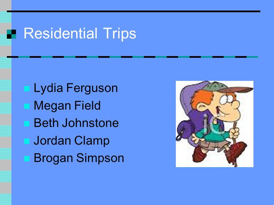 Residential Trips Lydia Ferguson Megan Field Beth Johnstone Jordan Clamp Brogan Simpson