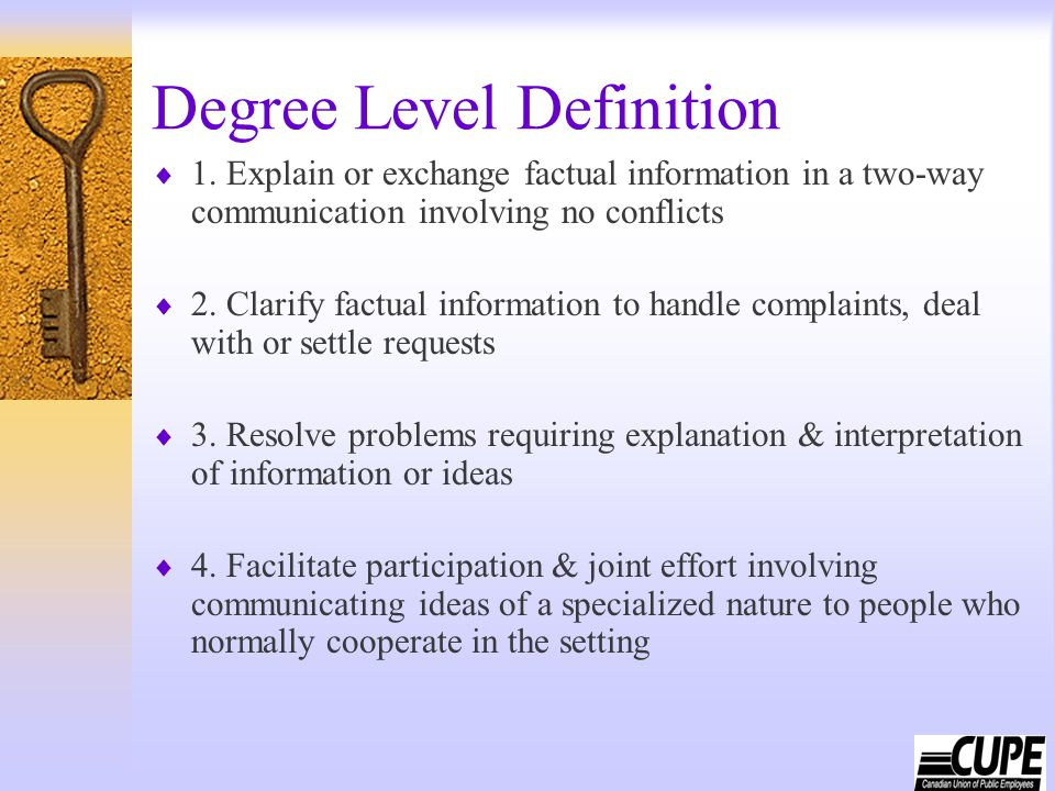 Degree Level Definition  1. Explain or exchange factual information in a two-way communication involving no conflicts  2. Clarify factual informatio