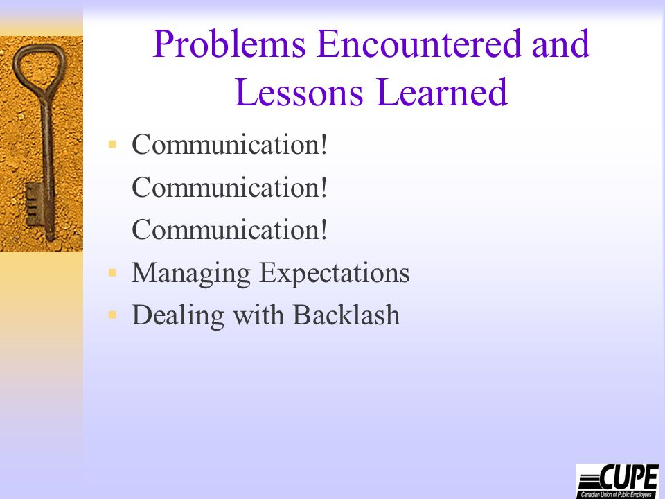 Problems Encountered and Lessons Learned  Communication! Communication!  Managing Expectations  Dealing with Backlash