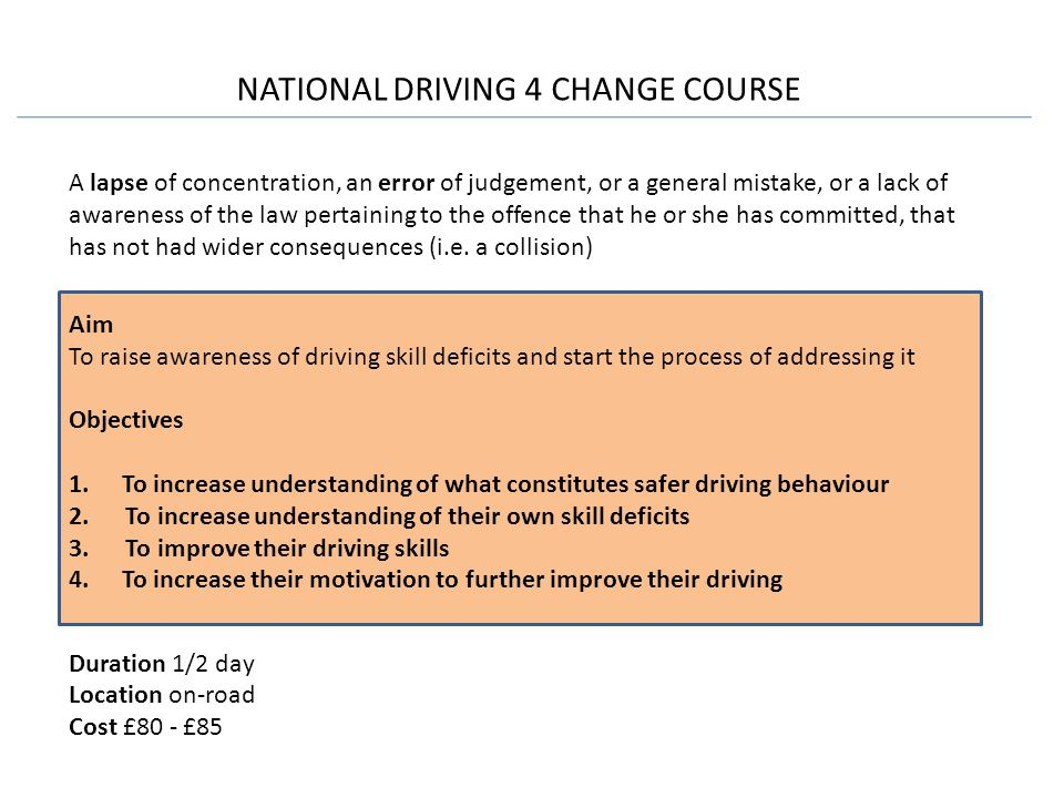 NATIONAL DRIVING 4 CHANGE COURSE A lapse of concentration, an error of judgement, or a general mistake, or a lack of awareness of the law pertaining to the offence that he or she has committed, that has not had wider consequences (i.e.