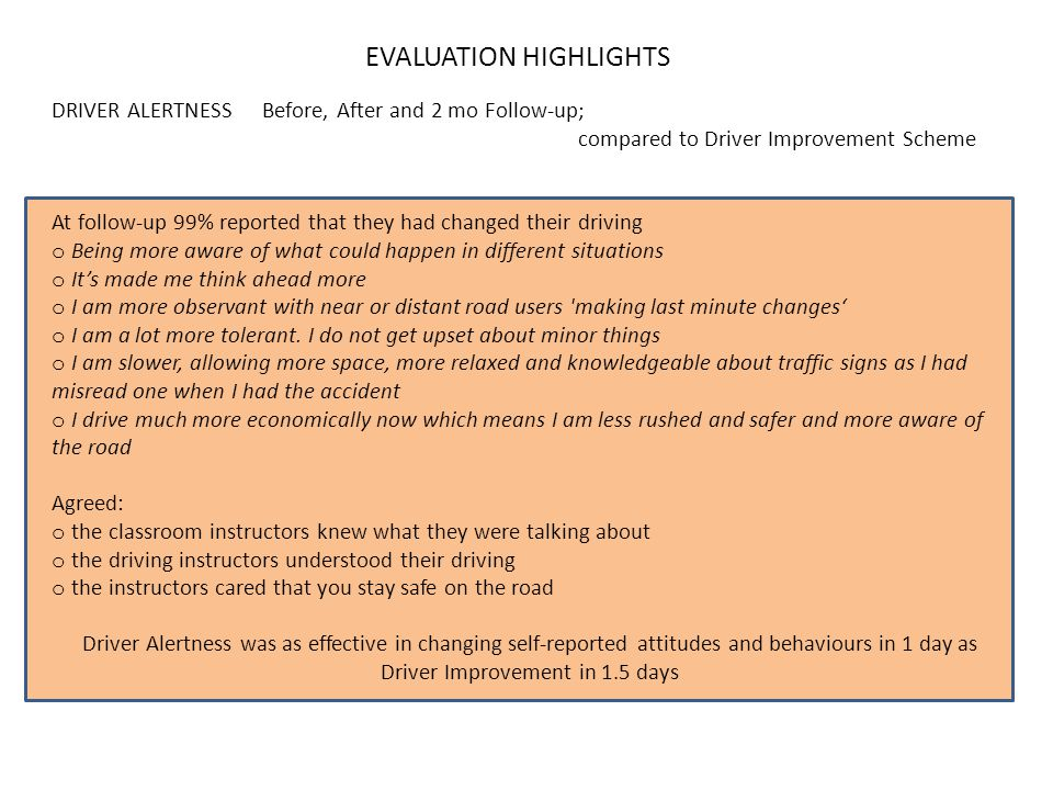 DRIVER ALERTNESSBefore, After and 2 mo Follow-up; compared to Driver Improvement Scheme At follow-up 99% reported that they had changed their driving