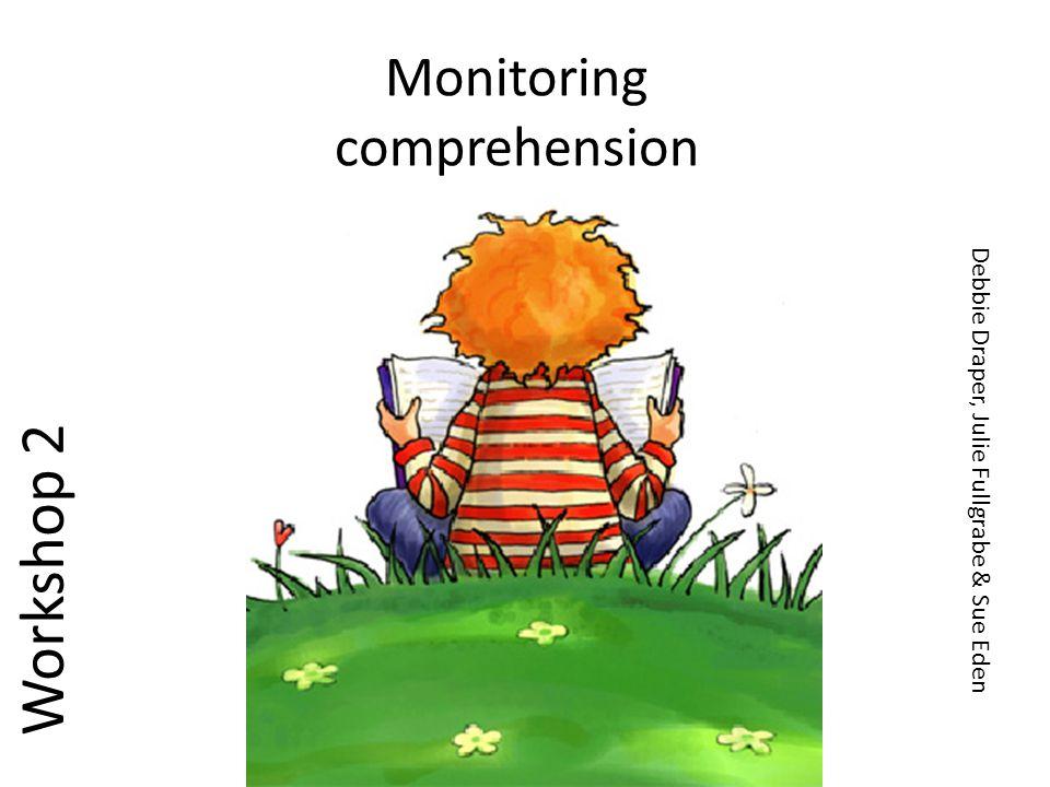Monitoring comprehension Workshop 2 Debbie Draper, Julie Fullgrabe & Sue Eden