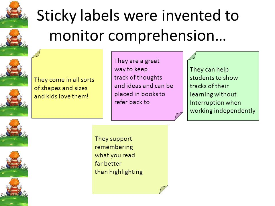 Sticky labels were invented to monitor comprehension… They come in all sorts of shapes and sizes and kids love them ! They are a great way to keep tra