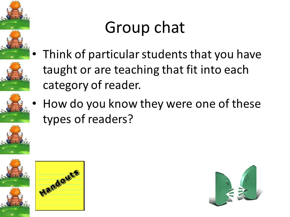 Group chat Think of particular students that you have taught or are teaching that fit into each category of reader. How do you know they were one of t