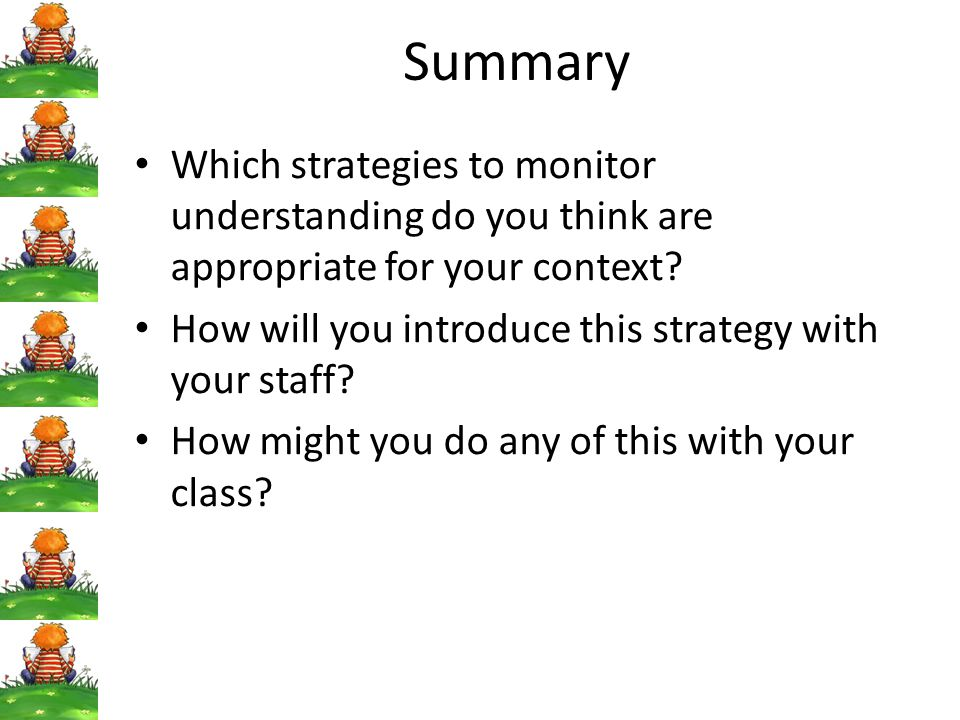 Summary Which strategies to monitor understanding do you think are appropriate for your context? How will you introduce this strategy with your staff?