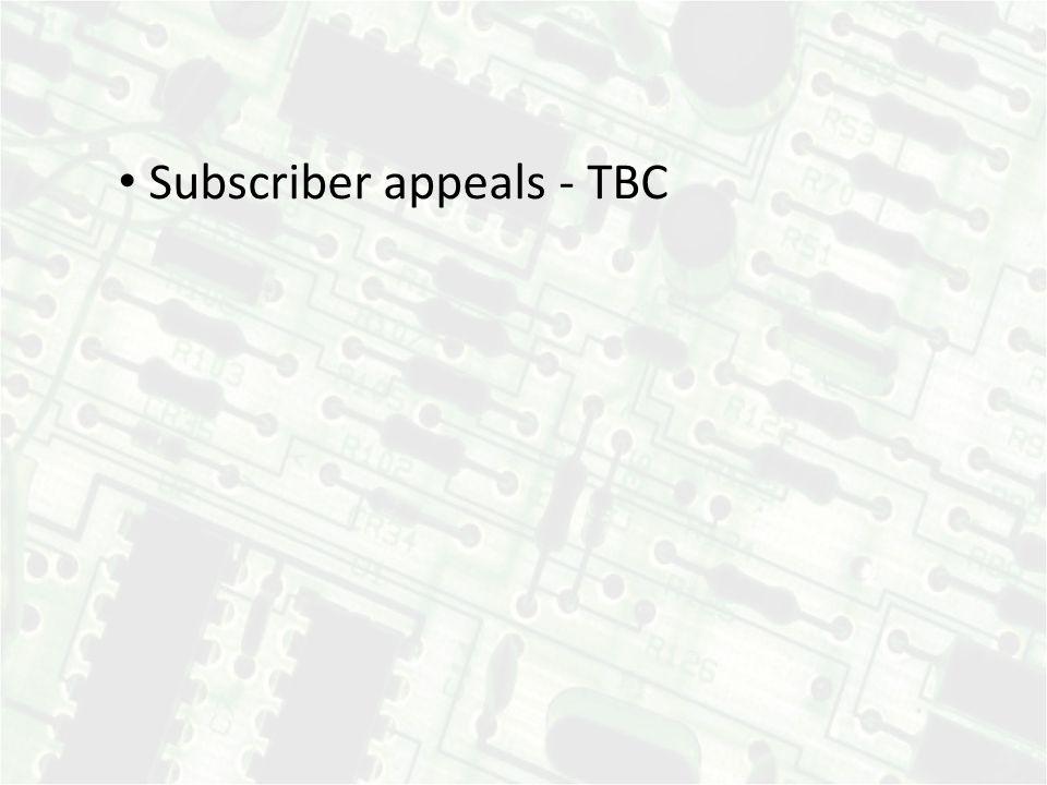 Subscriber appeals - TBC