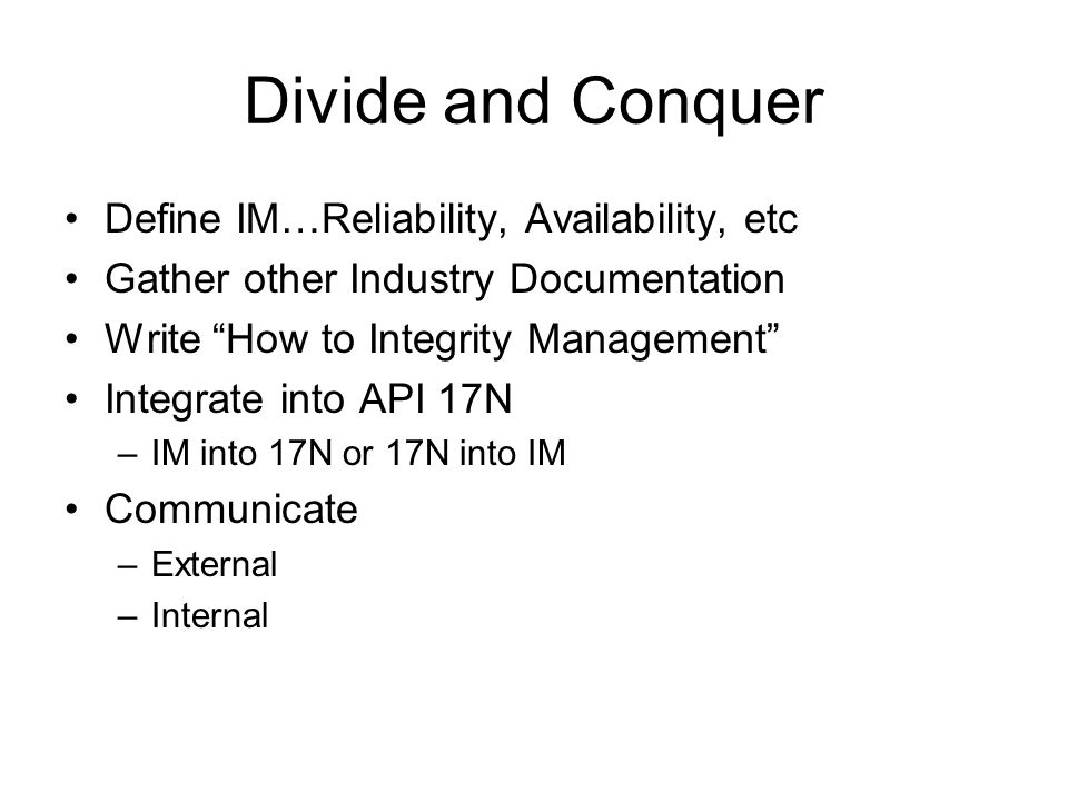 """Divide and Conquer Define IM…Reliability, Availability, etc Gather other Industry Documentation Write """"How to Integrity Management"""" Integrate into API"""