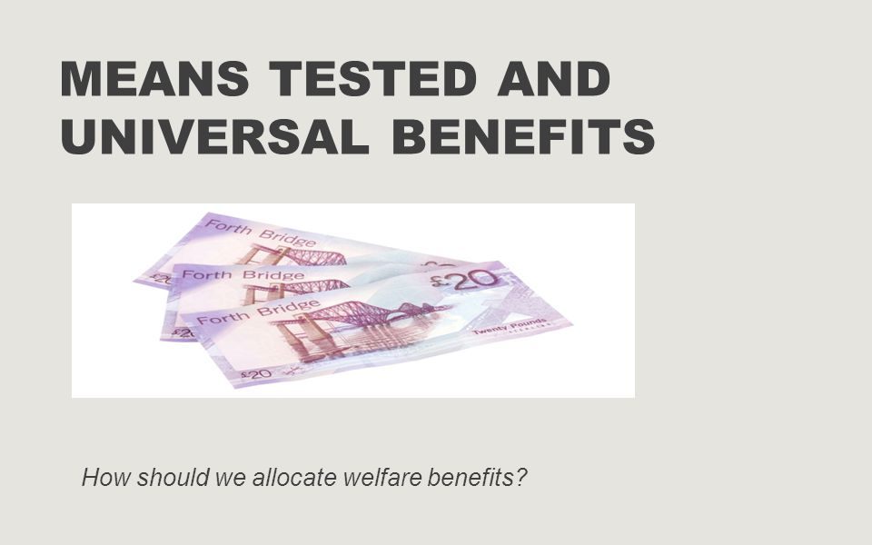 MEANS TESTED AND UNIVERSAL BENEFITS How should we allocate welfare benefits?