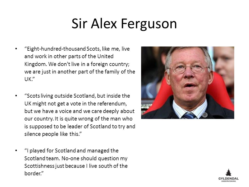 Sir Alex Ferguson Eight-hundred-thousand Scots, like me, live and work in other parts of the United Kingdom.