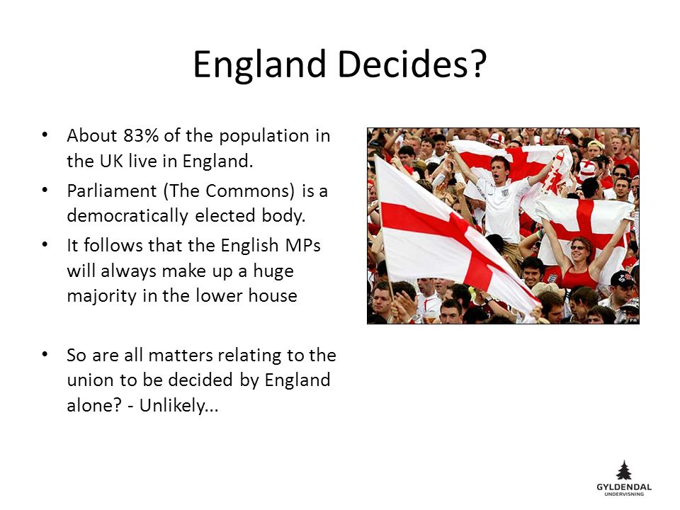 England Decides? About 83% of the population in the UK live in England. Parliament (The Commons) is a democratically elected body. It follows that the