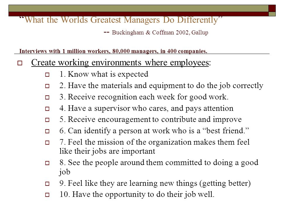 """"""" What the Worlds Greatest Managers Do Differently """" -- Buckingham & Coffman 2002, Gallup Interviews with 1 million workers, 80,000 managers, in 400 c"""