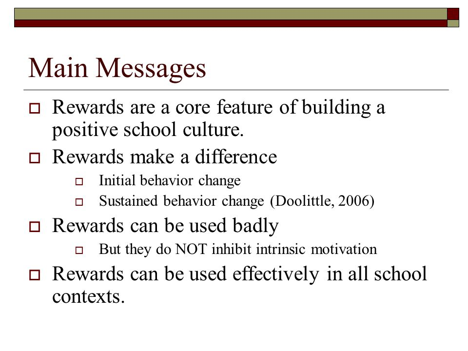 Main Messages  Rewards are a core feature of building a positive school culture.