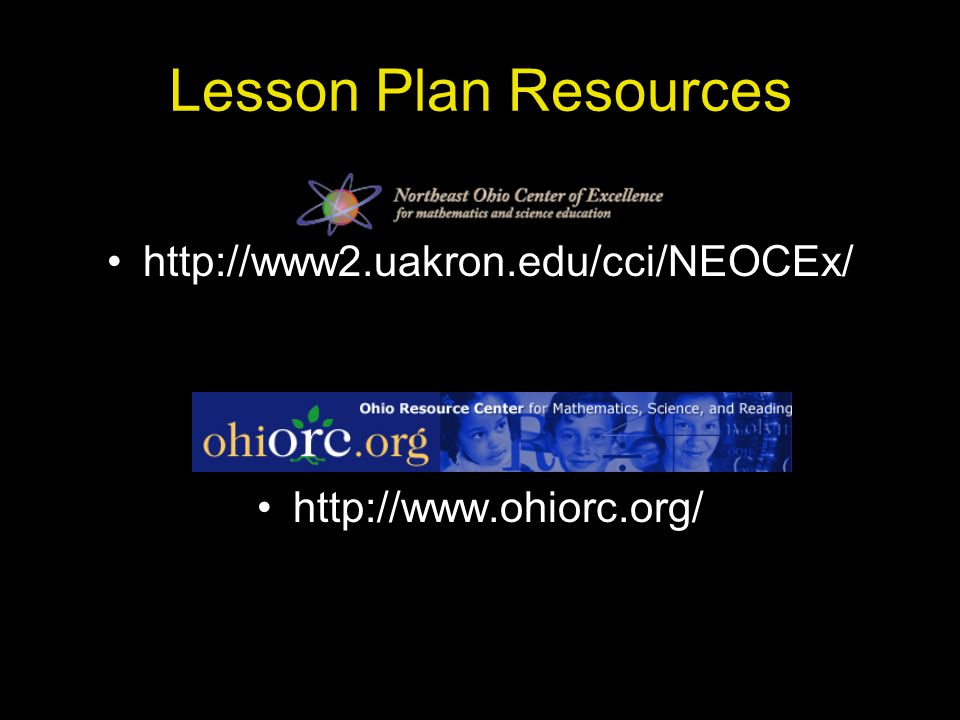 Lesson Plan Resources http://www2.uakron.edu/cci/NEOCEx/ http://www.ohiorc.org/