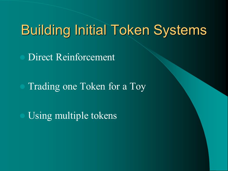 Building Initial Token Systems Direct Reinforcement Trading one Token for a Toy Using multiple tokens
