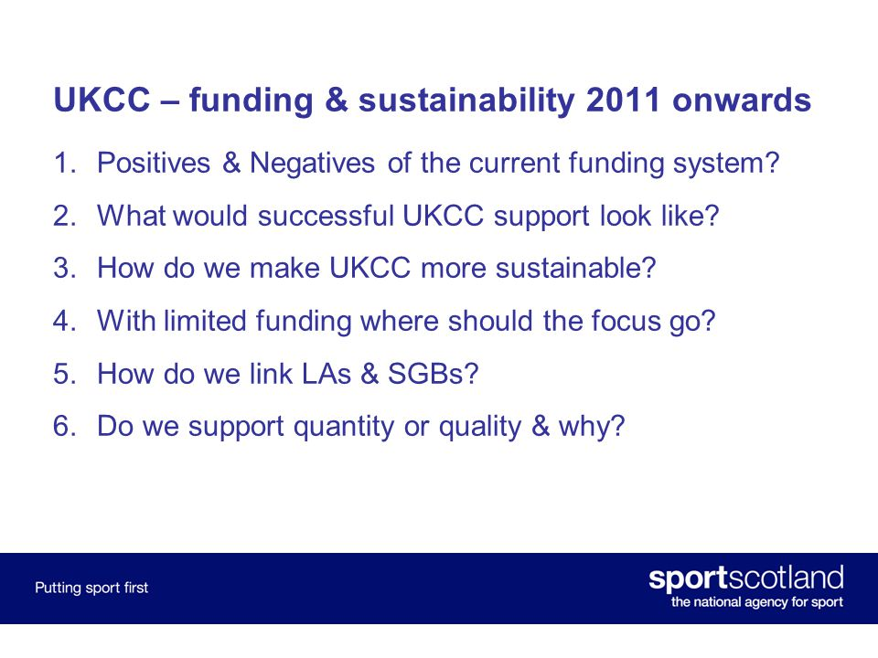 UKCC – funding & sustainability 2011 onwards 1.Positives & Negatives of the current funding system.