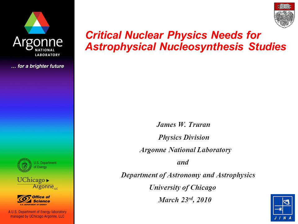 Critical Nuclear Physics Needs for Astrophysical Nucleosynthesis Studies James W.