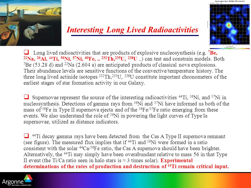 Interesting Long Lived Radioactivities  Long lived radioactivities that are products of explosive nucleosynthesis (e.g.