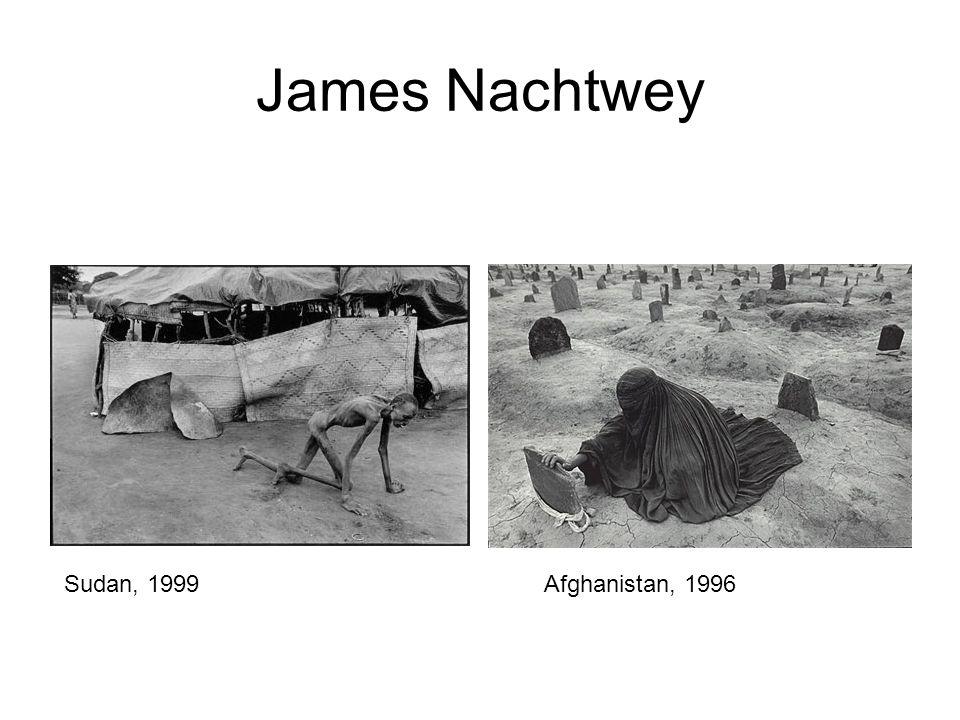 James Nachtwey Afghanistan, 1996Sudan, 1999