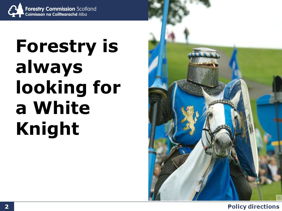 Policy directions 2 Forestry is always looking for a White Knight