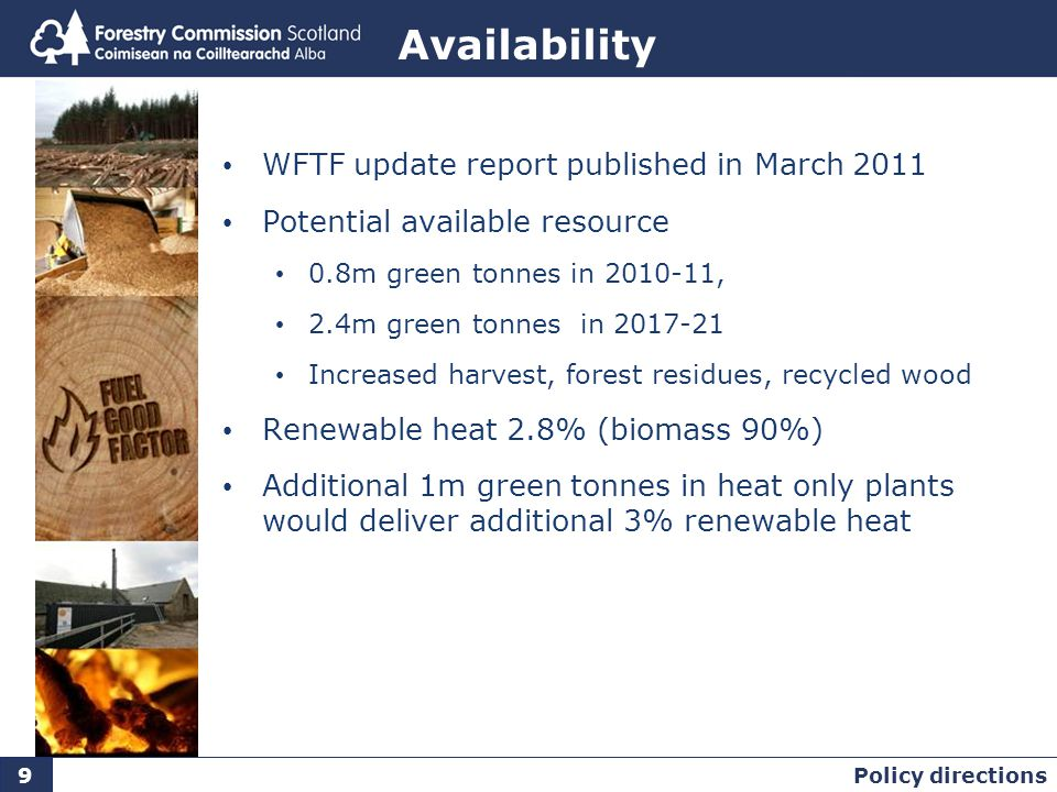 Imports May be a significant role for imported biomass But global market is immature and likely to be volatile Use dependant on: price, availability and evidence of sustainability Use should support maximum heat use and de-centralised energy production.