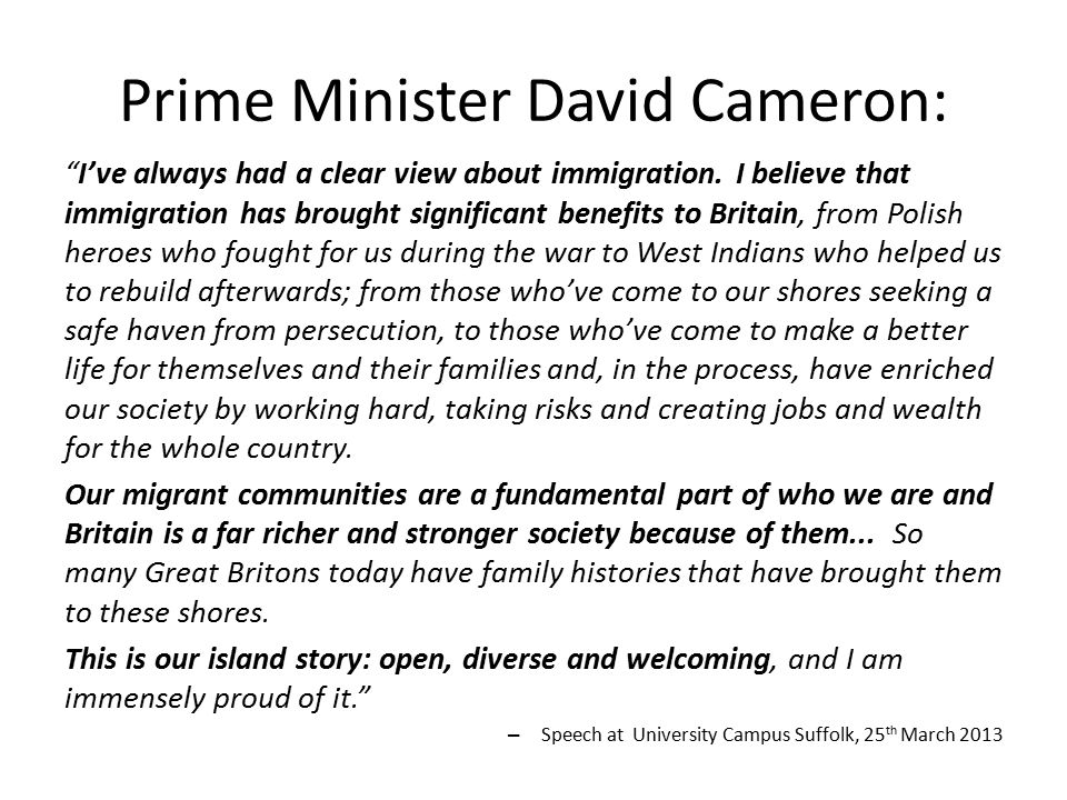 """Prime Minister David Cameron: """"I've always had a clear view about immigration. I believe that immigration has brought significant benefits to Britain,"""