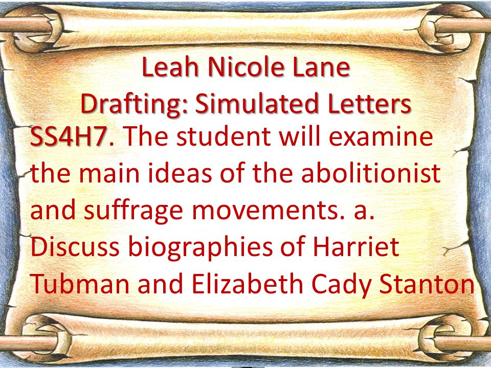 SS4H7 SS4H7. The student will examine the main ideas of the abolitionist and suffrage movements. a. Discuss biographies of Harriet Tubman and Elizabet