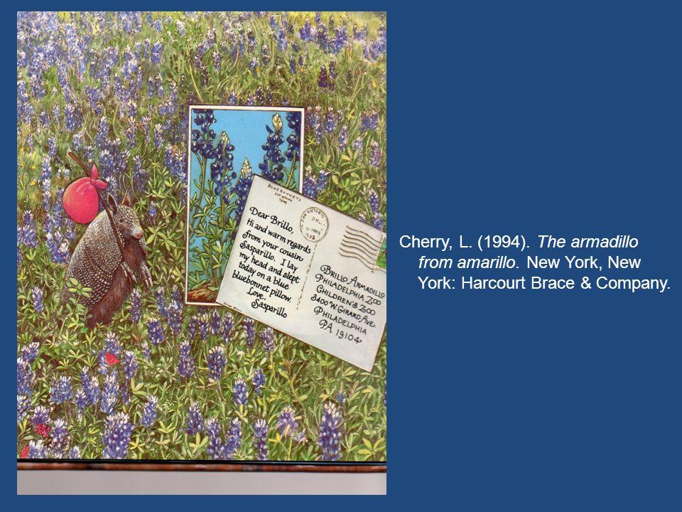 Cherry, L. (1994). The armadillo from amarillo. New York, New York: Harcourt Brace & Company.