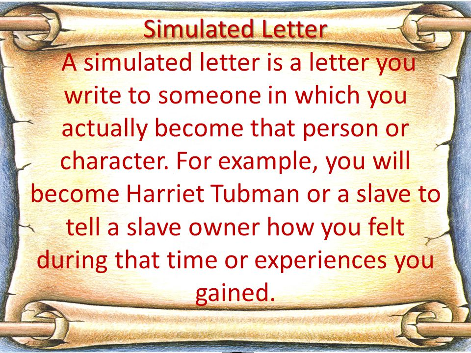 Simulated Letter A simulated letter is a letter you write to someone in which you actually become that person or character.