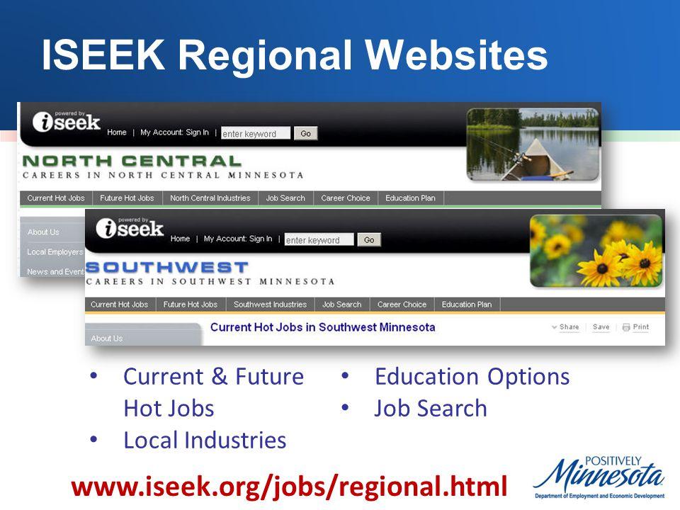 ISEEK Regional Websites www.iseek.org/jobs/regional.html Current & Future Hot Jobs Local Industries Education Options Job Search