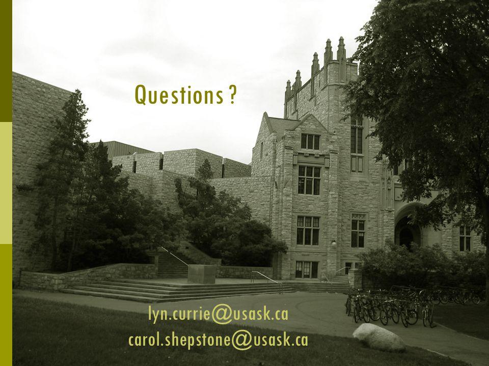 Questions ? lyn.currie@usask.ca carol.shepstone@usask.ca