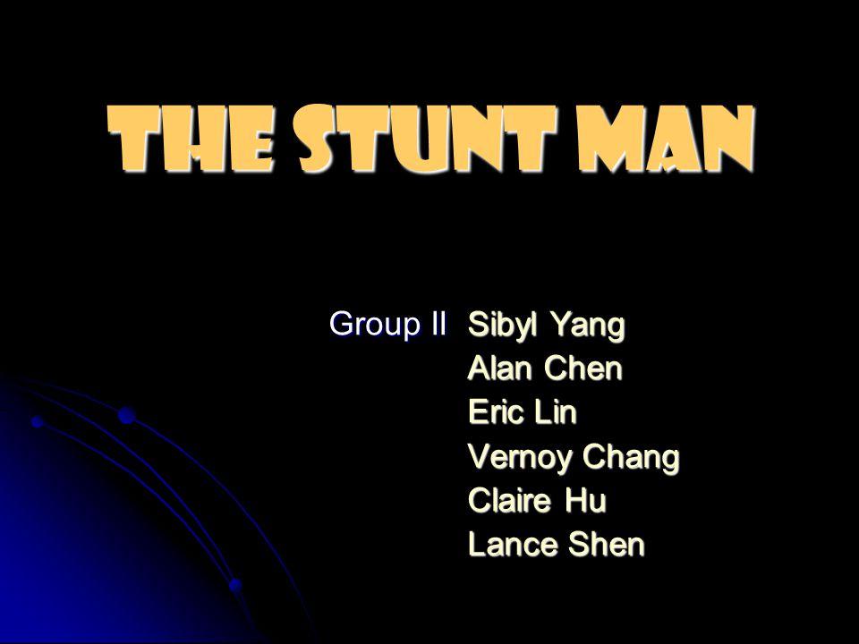 The Stunt Man Group II Sibyl Yang Group II Sibyl Yang Alan Chen Alan Chen Eric Lin Eric Lin Vernoy Chang Vernoy Chang Claire Hu Claire Hu Lance Shen L