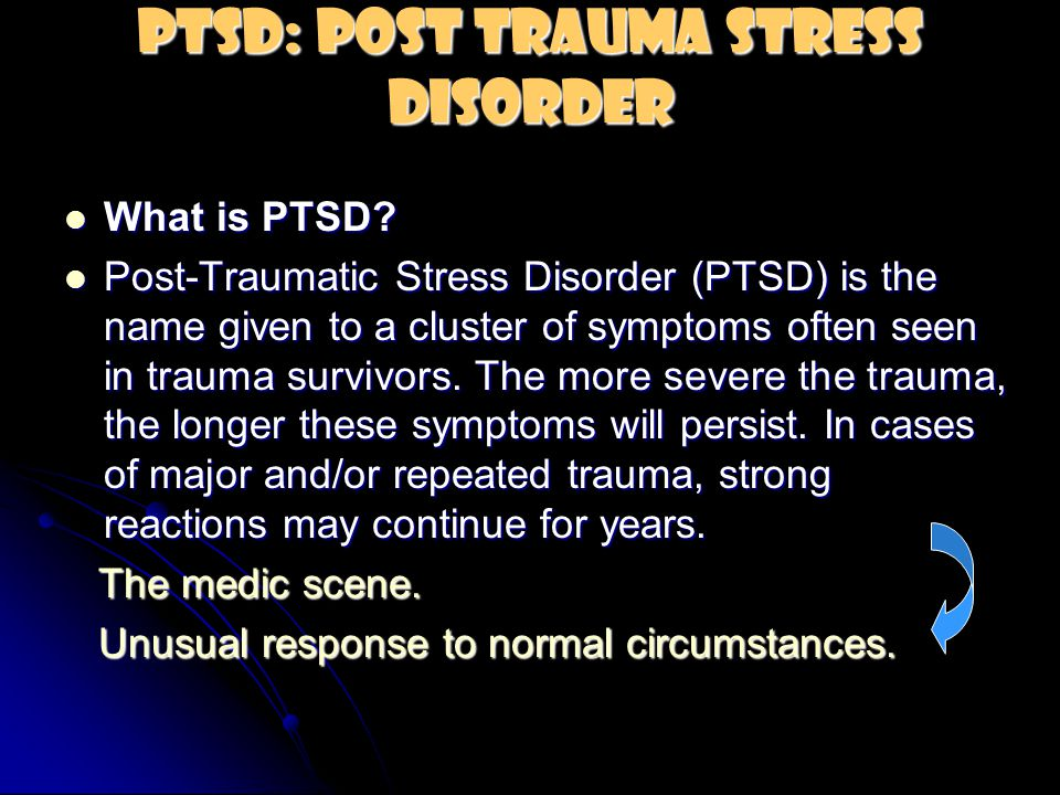 PTSD: Post Trauma Stress Disorder What is PTSD? What is PTSD? Post-Traumatic Stress Disorder (PTSD) is the name given to a cluster of symptoms often s