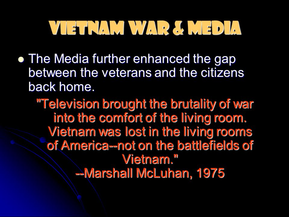 Vietnam War & Media The Media further enhanced the gap between the veterans and the citizens back home. The Media further enhanced the gap between the