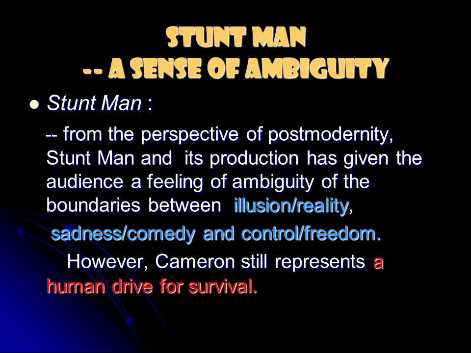 Stunt Man -- a sense of Ambiguity Stunt Man : Stunt Man : -- from the perspective of postmodernity, Stunt Man and its production has given the audienc
