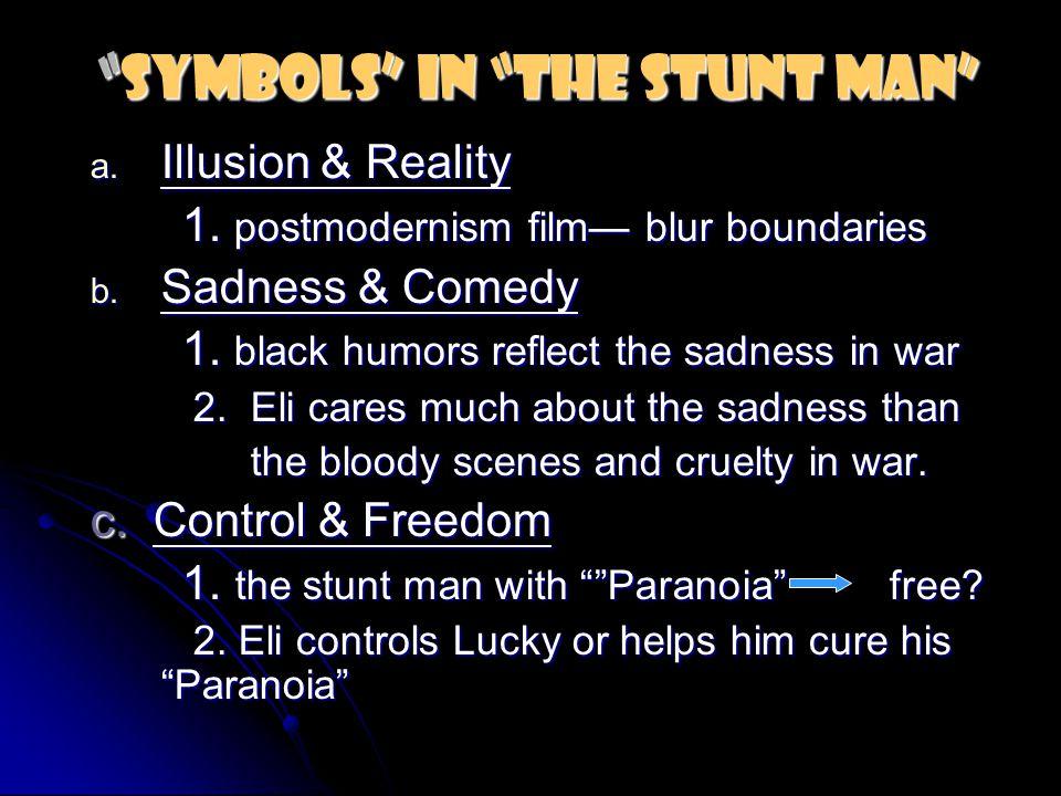 """Symbols"" In ""The Stunt Man"" a. Illusion & Reality 1. postmodernism film— blur boundaries 1. postmodernism film— blur boundaries b. Sadness & Comedy 1"