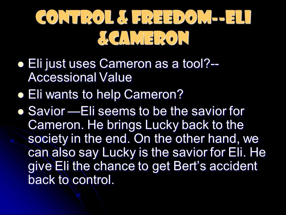 Control & Freedom--Eli &Cameron Eli just uses Cameron as a tool?-- Accessional Value Eli just uses Cameron as a tool?-- Accessional Value Eli wants to