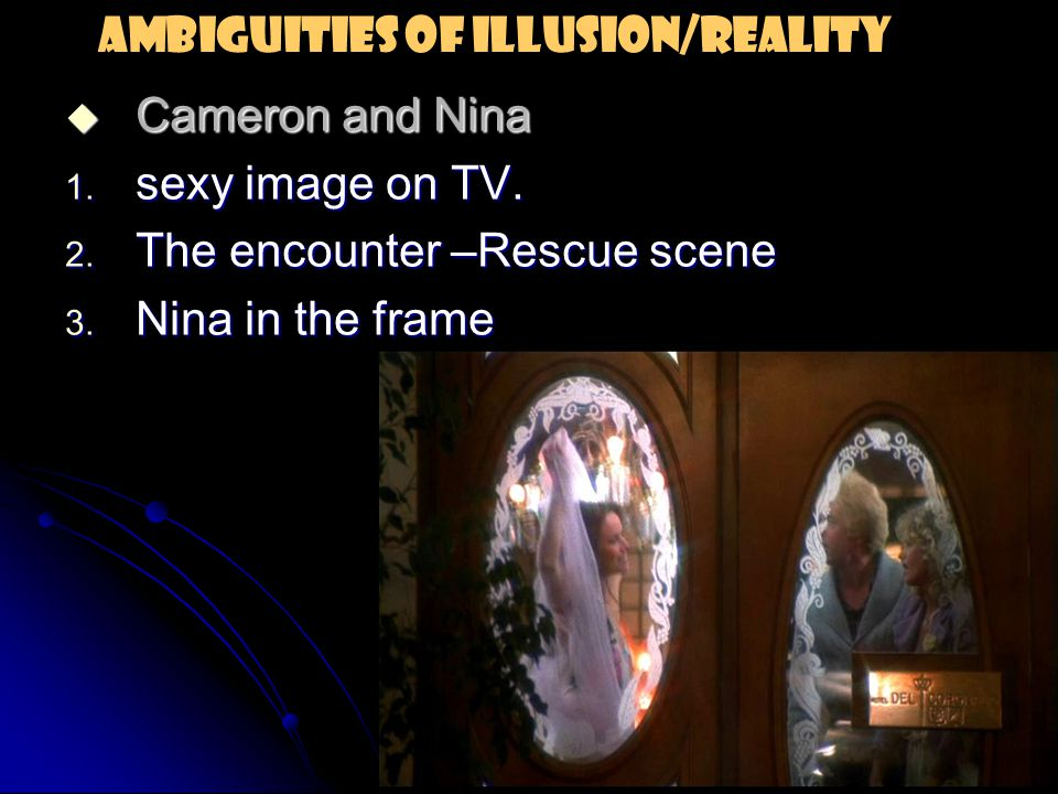  Cameron and Nina 1. sexy image on TV. 2. The encounter –Rescue scene 3.