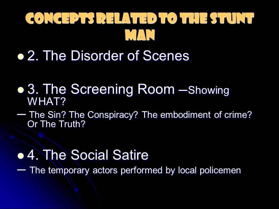 Concepts Related to The Stunt Man 2. The Disorder of Scenes 2. The Disorder of Scenes 3. The Screening Room — Showing WHAT? 3. The Screening Room — Sh