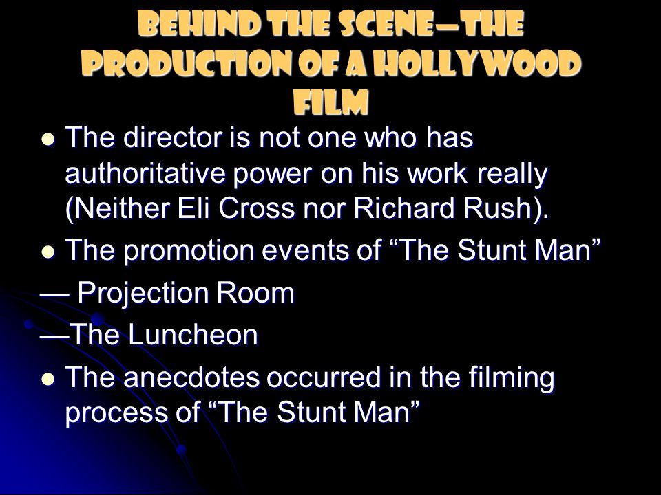Behind The Scene—The Production of a Hollywood Film The director is not one who has authoritative power on his work really (Neither Eli Cross nor Richard Rush).