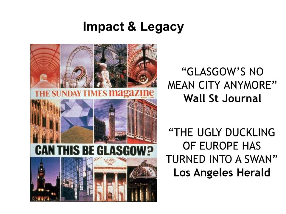 """GLASGOW'S NO MEAN CITY ANYMORE"" Wall St Journal ""THE UGLY DUCKLING OF EUROPE HAS TURNED INTO A SWAN"" Los Angeles Herald Impact & Legacy"