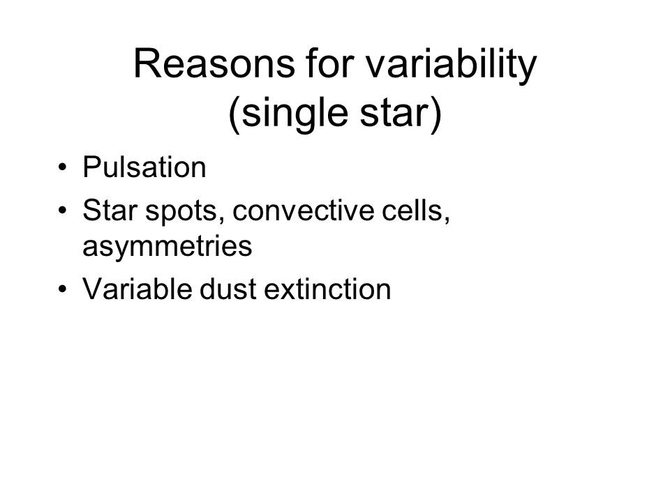 Reasons for variability (single star) Pulsation Star spots, convective cells, asymmetries Variable dust extinction