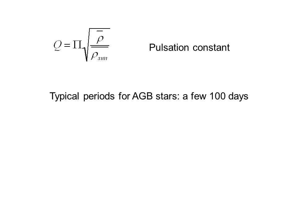 Pulsation constant Typical periods for AGB stars: a few 100 days
