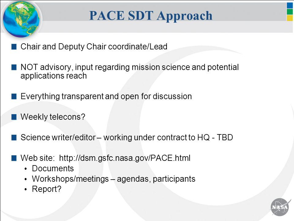PACE SDT Approach Chair and Deputy Chair coordinate/Lead NOT advisory, input regarding mission science and potential applications reach Everything transparent and open for discussion Weekly telecons.