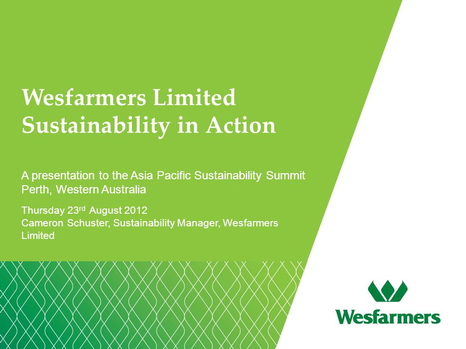 Wesfarmers Limited Sustainability in Action A presentation to the Asia Pacific Sustainability Summit Perth, Western Australia Thursday 23 rd August 20